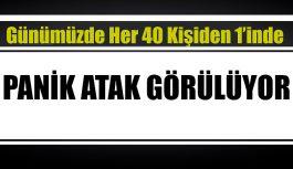 HER 40 KİŞİDEN 1'İNDE PANİK ATAK GÖRÜLÜYOR !