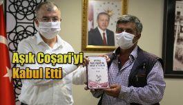 ÂŞIK COŞARİ'Yİ KABUL ETTİ