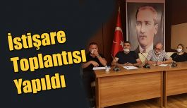 'İSTİŞARE TOPLANTISINDA' BİR ARAYA GELDİLER