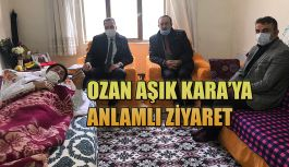 OZAN AŞIK KARA'YA ANLAMLI ZİYARET