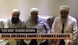 """İlim Dağı"" Resul Bölükbaş Hocaefendi rahmet-i Rahman'a kavuştu"