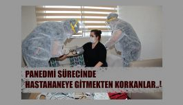 PANDEMİ DÖNEMİNDE HASTANEYE GİTMEKTEN KORKANLAR DİKKAT !