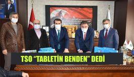 "TSO'DAN ""TABLETİN BENDEN"" DEDİ"