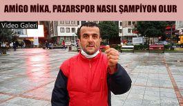 Amigo MİKA Pazarspor nasıl Şampiyon olacağını açıkladı
