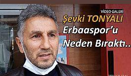 Şevki Tonyalı: İlk Kez konuştu. Erbaaspor'u neden bıraktı..