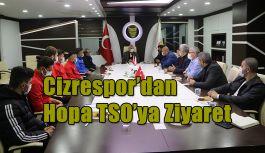 CİZRESPOR'DAN HOPA TSO'YA ZİYARET