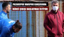 Pazarspor: İlk Yarı Olduğu gibi 2.yarıda VANSPOR ile Çıkış arıyor