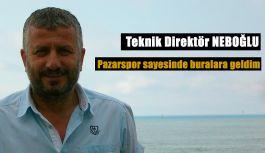 Neboğlu: Pazarspor sayesinde futbolcu ve teknik direktör oldum!