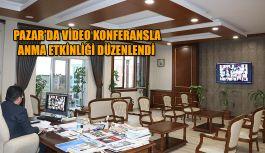 Pazar'da Video konferansla anma etkinliği düzenlendi.