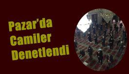 Pazar'da Camiler 'de denetleme yapıldı.
