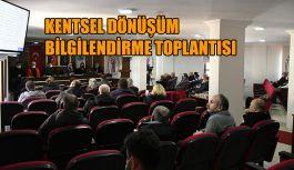 KENTSEL DÖNÜŞÜMÜ İÇİN BİLGİLENDİRME TOPLANTISI DÜZENLENDİ