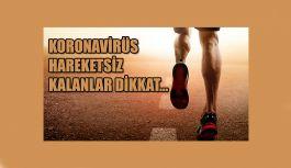 KORONAVİRÜS NEDENİYLE HAREKETSİZ KALANLAR DİKKAT !