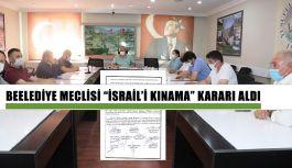 BELEDİYE MECLİSİNDEN İSRAİL'E KINAMA