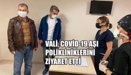 VALİ YILMAZ DORUK, COVİD-19 AŞI POLİKLİNİKLERİNİ ZİYARET ETTİ.