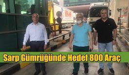SARP GÜMRÜĞÜNDE HEDEF 800 ARAÇ