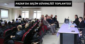 Pazar'da Seçim Güvenliği Toplantısı