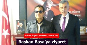 Görme engelli Ramazan Dursun'dan Başkan Basa'ya ziyaret