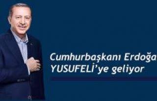 CUMHURBAŞKANI ERDOĞAN, YUSUFELİ'NE GELİYOR