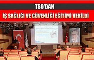 TSO BU DEFA DA İŞ SAĞLIĞI VE GÜVENLİĞİ EĞİTİMİ...