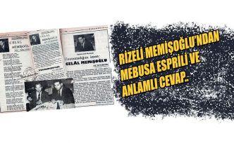 """Rizeliden Mebusa esprili cevap,""""KIRK YILDA BİR GELİYİSUNUZ"""""""