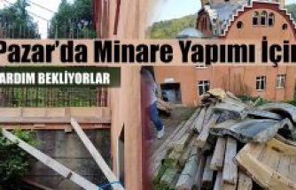 Pazar'da Cami Minare Yapımı İçin Hayırseverlere Çağrı