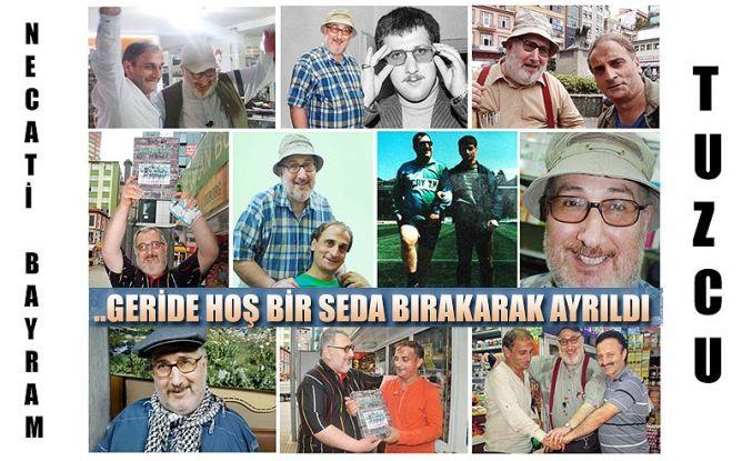 """Necati Bayram Tuzcu, geride """"hoş bir seda"""" bırakarak gitti."""
