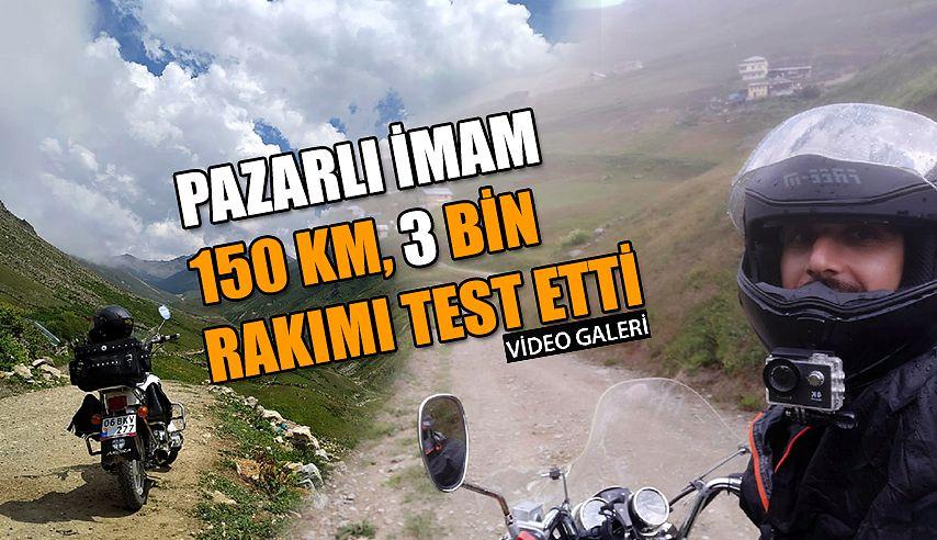 Çok yönlü İmam, bu kez 3 bin Rakımı Motosikletle test etti.