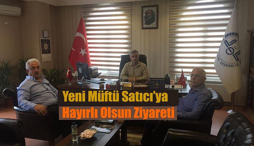 YENİ MÜFTÜ SATICI'YI MAKAMINDA ZİYARET ETTİ