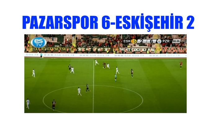 Pazarspor Eskişehir'e Deplasmanda GOL yağdırdı.2-6