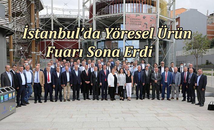 İSTANBUL'DA DÜZENLENEN YÖRESEL ÜRÜNLER FUARI SONA ERDİ.