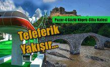 4 Gözlü Köprü-Ciha Kalesi arasında TELEFERİK Projesi Yapılmalıdır