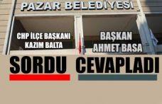 CHP Pazar İlçe Başkanı Balta sordu. Başkan Basa cevapladı