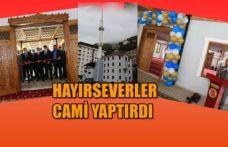 HAYIR SEVERLER TARAFINDAN CAMİ YAPILDI