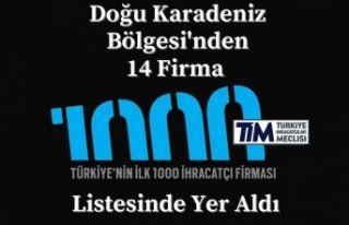 DOĞU KARADENİZ BÖLGESİNDEN 14 FİRMA LİSTEYE...