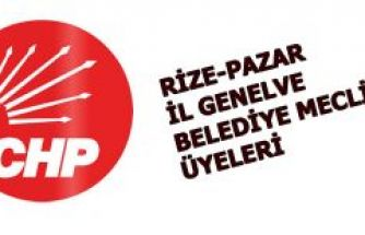 Pazar CHP İl Genel Meclisi ve Belediye Meclisi üyeleri