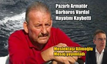 Pazarlı Armatör Barbaros Vardal Hayatını Kaybetti